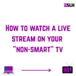 How to stream live on a non smart TV